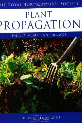 Plant Propagation (Royal Horticultural Society's Encyclopaedia of Practical Gardening)