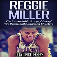 Reggie Miller: The Remarkable Story of One of 90s Basketball's Sharpest Shooters (       UNABRIDGED) by Clayton Geoffreys Narrated by David L. Stanley