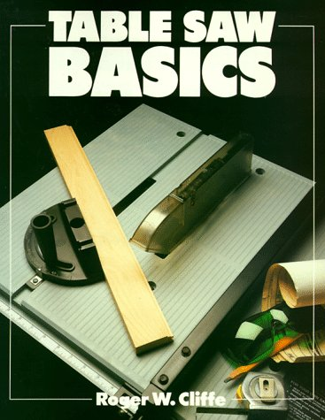Table Saw Basics (Basics Series), Roger W. Cliffe
