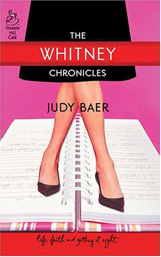 The Whitney Chronicles: The Whitney Chronicles, Book 1 (Life, Faith & Getting It Right #1) (Steeple Hill Cafe), Baer,Judy