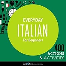 Everyday Italian for Beginners - 400 Actions & Activities: Beginner Italian #1 Audiobook by  Innovative Language Learning Narrated by  ItalianPod101.com