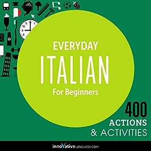 Everyday Italian for Beginners - 400 Actions & Activities Audiobook
