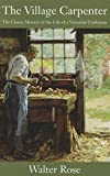 img - for The Village Carpenter: The Classic Memoir of the Life of a Victorian Craftsman book / textbook / text book