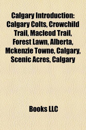 Calgary Introduction: Calgary Colts, Macleod Trail, Crowchild Trail, Forest Lawn, Calgary, Hillhurst, Calgary, Somerset, Calgary, Evergreen