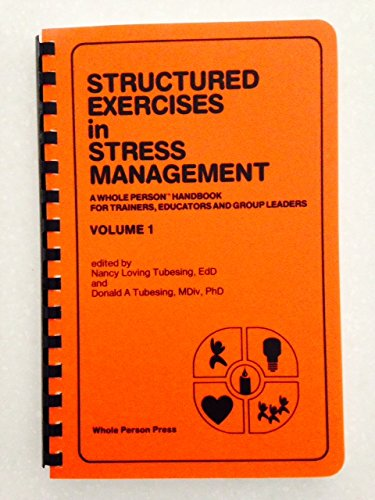 Structured Exercises in Stress Management, Volume 1: A Whole Person Handbook for Trainers, Educators, and Group Leaders