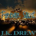 Forever Silent | J.K. Drew
