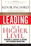 Leading at a Higher Level, Revised and Expanded Edition: Blanchard on Leadership and Creating High Performing Organizations (0137011709) by Blanchard, Ken