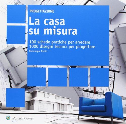 la-casa-su-misura-100-schede-pratiche-per-arredare-1000-disegni-tecnici-per-progettare