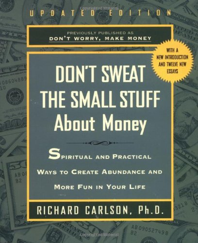 Don't Sweat the Small Stuff About Money: Spiritual and Practical Ways to Create Abundance and More Fun in Your Life (Don