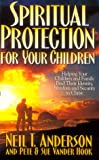 img - for Spiritual Protection for Your Children: Helping Your Children and Family Find Their Identity, Freedom and Security in Christ book / textbook / text book