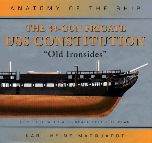 The 44-Gun Frigate USS Constitution, ''Old Ironsides'' (Anatomy of the Ship)