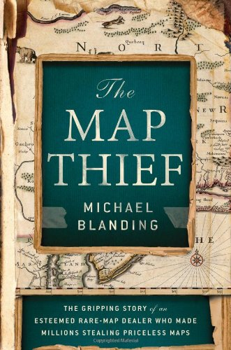 The Map Thief: The Gripping Story of an Esteemed Rare-Map Dealer Who Made Millions Stealing Price…