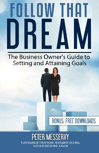Follow That Dream: The Business Owners Guide to Setting and Achieving Goals