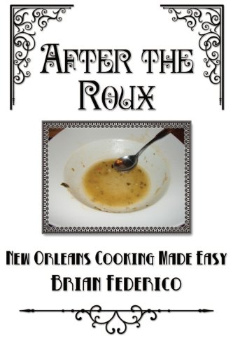 Book: After the Roux - New Orleans Cooking Made Easy (Volume 1) by Brian thomas Federico