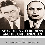 Scarface vs. Eliot Ness and the Untouchables: The Lives and Legacies of Al Capone and Eliot Ness |  Charles River Editors
