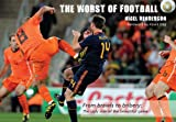img - for The Worst of Football: From Brawls to Bribery: The Ugly Side of the Beautiful Game book / textbook / text book