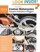 Custom Motorcycles: Choppers Bobbers Baggers (Idea Books) (IDEAS)
