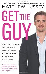 Get the Guy: Use the Secrets of the Male Mind to Find, Attract and Keep Your Ideal Man by Hussey, Matthew on 31/01/2013 unknown edition
