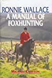Ronnie Wallace: A Manual of Foxhunting (1904057128) by Clayton, Michael