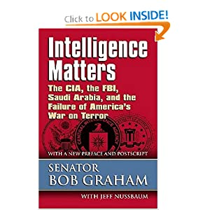 Intelligence Matters: The CIA, the FBI, Saudi Arabia, and the Failure of America's War on Terror Bob Graham and Jeff Nussbaum