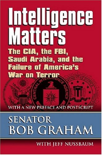 Intelligence Matters: The CIA, the FBI, Saudi Arabia, and the Failure of America's War on Terror: Bob Graham, Jeff Nussbaum: 9780700616268: Amazon.com: Books