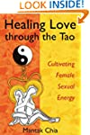 Healing Love Through the Tao: Cultiva...