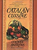 Catalan Cuisine: Europe's Last Great Culinary Secret (1558321543) by Andrews, Colman
