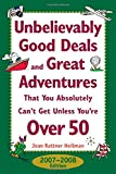 Unbelievably Good Deals and Great Adventures That You Absolutely Can't Get Unless You're Over 50, 2007-2008