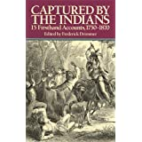 Captured By The Indians: 15 Firsthand Accounts, 1750-1870 ~ Frederick Drimmer