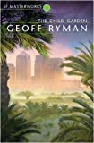 The Child Garden (S.F. Masterworks) (0575076909) by Ryman, Geoff
