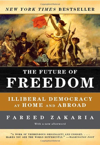 The Future of Freedom: Illiberal Democracy at Home and Abroad (Revised Edition): Fareed Zakaria: 9780393331523: Amazon.com: Books
