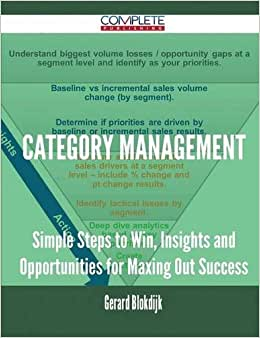 Category Management - Simple Steps To Win, Insights And Opportunities For Maxing Out Success