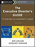 img - for The Executive Director's Guide to Thriving as a Nonprofit Leader   [EXECUTIVE DIRECTORS GT THRI-2E] [Paperback] book / textbook / text book