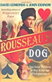 Rousseau's Dog: Two Great Thinkers at War in the Age of Enlightenment[ ROUSSEAU'S DOG: TWO GREAT THINKERS AT WAR IN THE AGE OF ENLIGHTENMENT ] by Edmonds, David (Author) Apr-10-07[ Paperback ] (0571224067) by Edmonds, David
