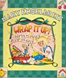 Wrap It Up! Gifts to Make Wrap and Give