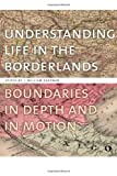 img - for Understanding Life in the Borderlands: Boundaries in Depth and in Motion (Studies in Security and International Affairs) book / textbook / text book