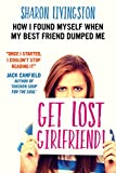 Get Lost, Girlfriend!: How I Found Myself When My Best Friend Dumped Me