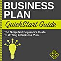 Business Plan QuickStart Guide: The Simplified Beginner's Guide to Writing a Business Plan Audiobook by  ClydeBank Business Narrated by Amy Barron Smolinski