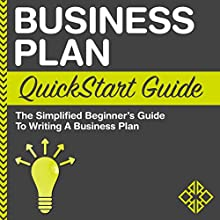Business Plan QuickStart Guide: The Simplified Beginner's Guide to Writing a Business Plan | Livre audio Auteur(s) :  ClydeBank Business Narrateur(s) : Amy Barron Smolinski
