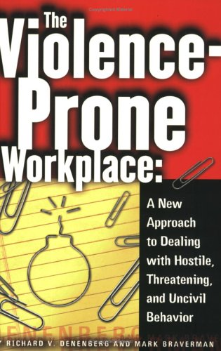 The Violence-Prone Workplace: A New Approach