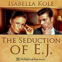 The Seduction of E.J. Audiobook by Isabella Kole Narrated by Juan G Molinari