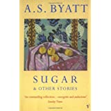 Sugar And Other Storiesby A S Byatt