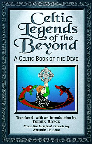 Celtic Legends of the Beyond: A Celtic Book of the Dead