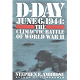 D-Day June 6, 1944: The Climactic Battle of World War II ~ Stephen E. Ambrose