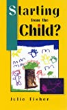 Starting from the Child: Teaching and Learning from 4-8
