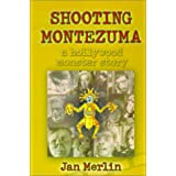 Shooting Montezuma: A Hollywood Monster Story ~ Jan Merlin