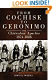 From Cochise to Geronimo: The Chiricahua Apaches, 1874–1886 (The Civilization of the American Indian Series)