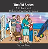 The Sid Series ~ A Collection of Holistic Stories for Children cover image