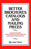 img - for Better Brochures, Catalogs and Mailing Pieces: A Practical Guide with 178 Rules for More Effective Sales Pieces that Cost Less book / textbook / text book