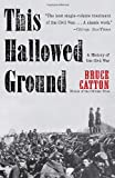 This Hallowed Ground: A History of the Civil War (Vintage Civil War Library) (0307947084) by Catton, Bruce